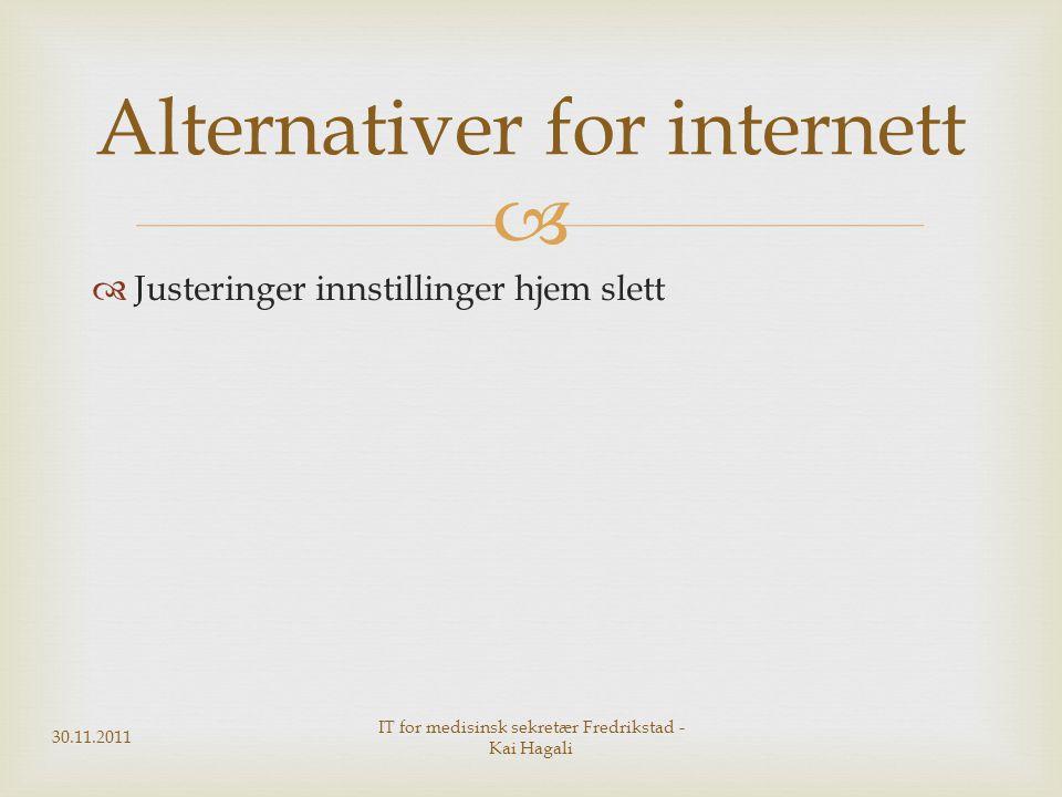  Justeringer innstillinger hjem slett 30.11.2011 IT for medisinsk sekretær Fredrikstad - Kai Hagali Alternativer for internett