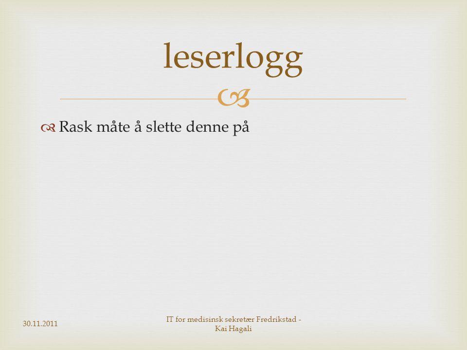   Rask måte å slette denne på 30.11.2011 IT for medisinsk sekretær Fredrikstad - Kai Hagali leserlogg