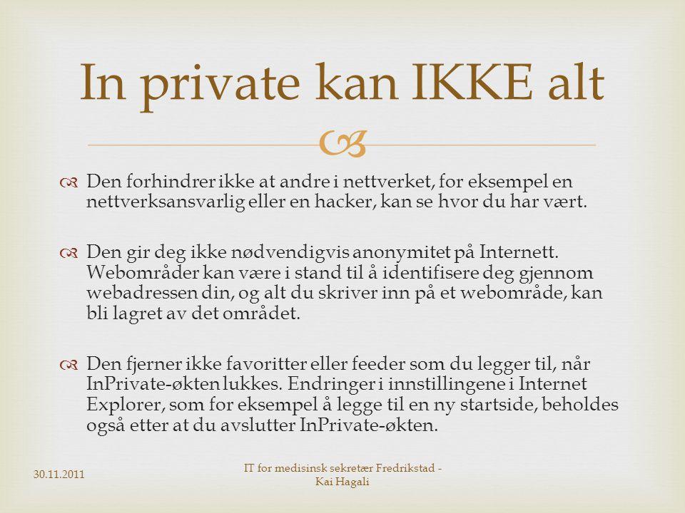   Den forhindrer ikke at andre i nettverket, for eksempel en nettverksansvarlig eller en hacker, kan se hvor du har vært.  Den gir deg ikke nødvend
