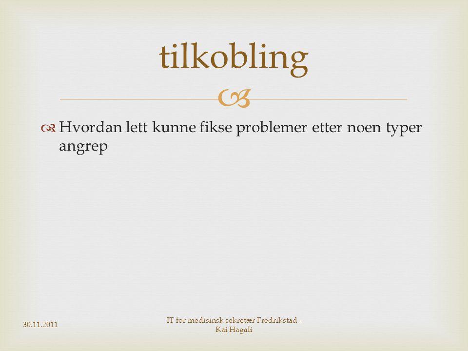   Hvordan lett kunne fikse problemer etter noen typer angrep 30.11.2011 IT for medisinsk sekretær Fredrikstad - Kai Hagali tilkobling