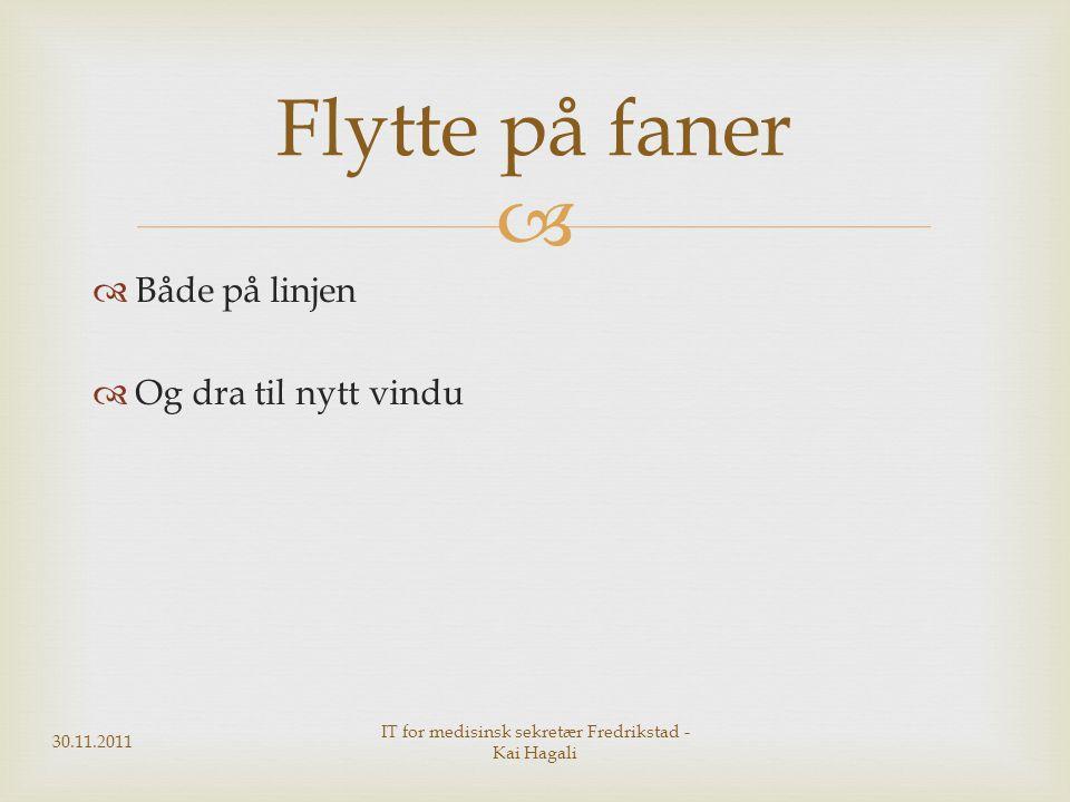   Både på linjen  Og dra til nytt vindu 30.11.2011 IT for medisinsk sekretær Fredrikstad - Kai Hagali Flytte på faner