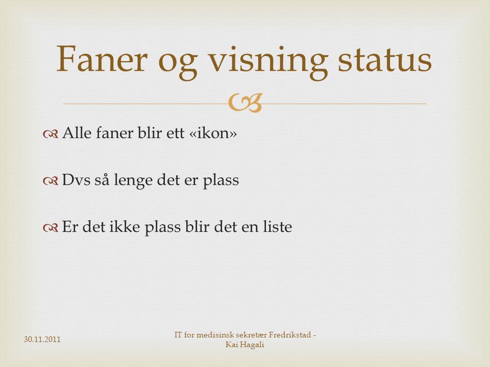   Alle faner blir ett «ikon»  Dvs så lenge det er plass  Er det ikke plass blir det en liste 30.11.2011 IT for medisinsk sekretær Fredrikstad - Ka