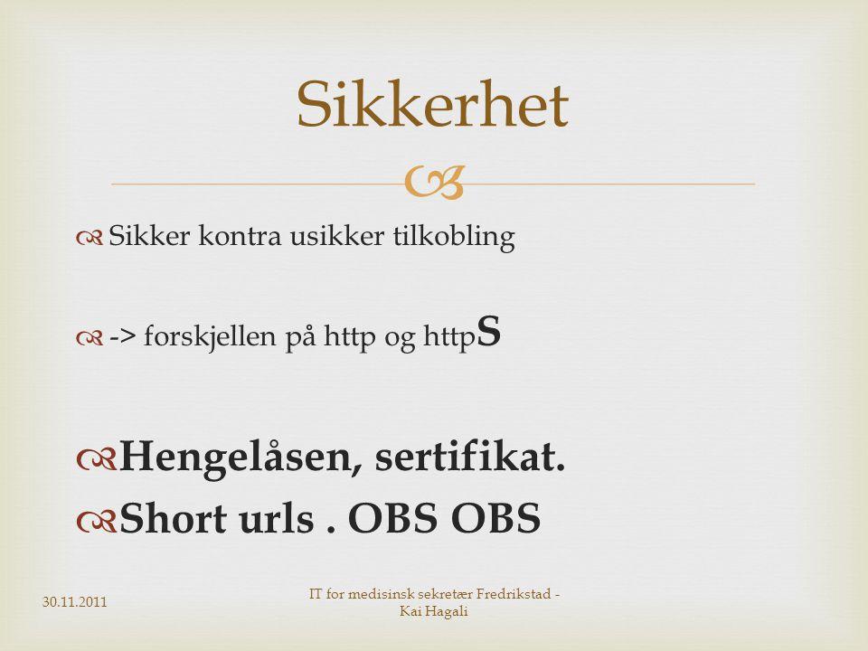   Sikker kontra usikker tilkobling  -> forskjellen på http og http S  Hengelåsen, sertifikat.  Short urls. OBS OBS Sikkerhet 30.11.2011 IT for me