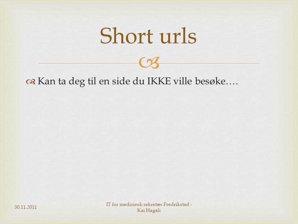   Kan ta deg til en side du IKKE ville besøke…. 30.11.2011 IT for medisinsk sekretær Fredrikstad - Kai Hagali Short urls