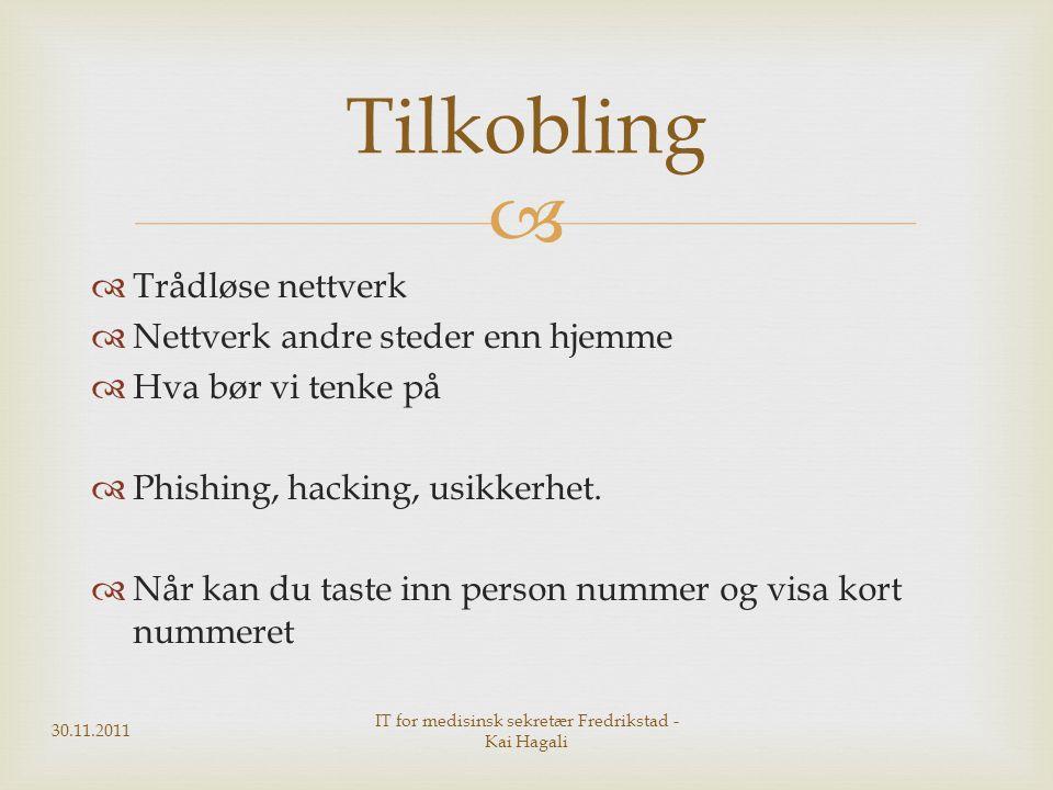   Trådløse nettverk  Nettverk andre steder enn hjemme  Hva bør vi tenke på  Phishing, hacking, usikkerhet.  Når kan du taste inn person nummer o