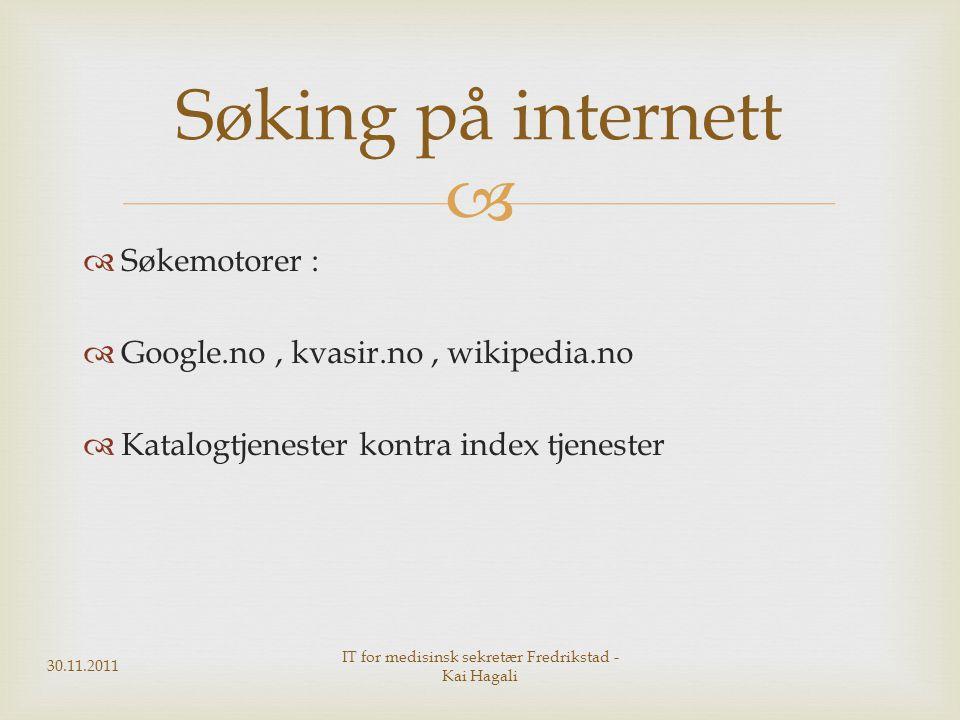   Søkemotorer :  Google.no, kvasir.no, wikipedia.no  Katalogtjenester kontra index tjenester Søking på internett 30.11.2011 IT for medisinsk sekre