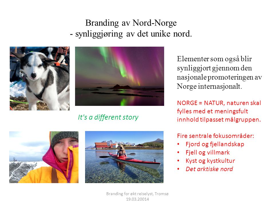 Branding av Nord-Norge - synliggjøring av det unike nord. It's a different story Elementer som også blir synliggjort gjennom den nasjonale promotering