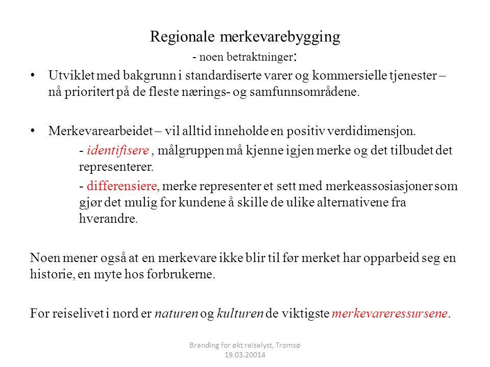 Regionale merkevarebygging - noen betraktninger : • Utviklet med bakgrunn i standardiserte varer og kommersielle tjenester – nå prioritert på de flest