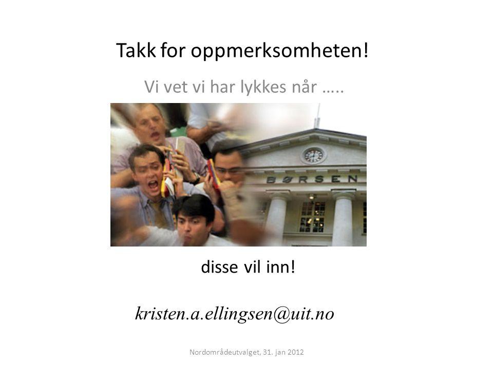 Takk for oppmerksomheten! Vi vet vi har lykkes når ….. Nordområdeutvalget, 31. jan 2012 disse vil inn! kristen.a.ellingsen@uit.no