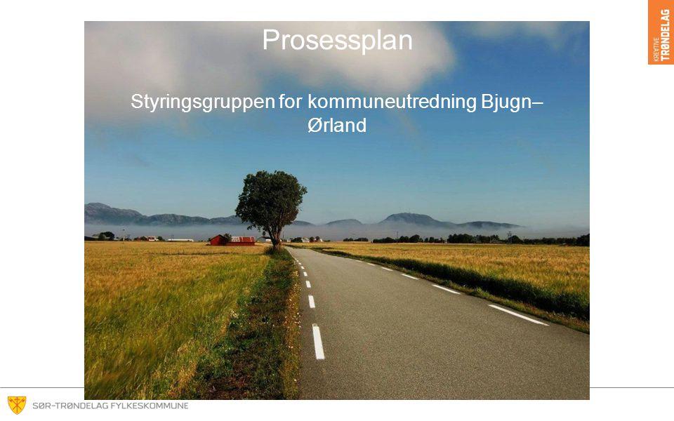 Prosessplan Styringsgruppen for kommuneutredning Bjugn– Ørland
