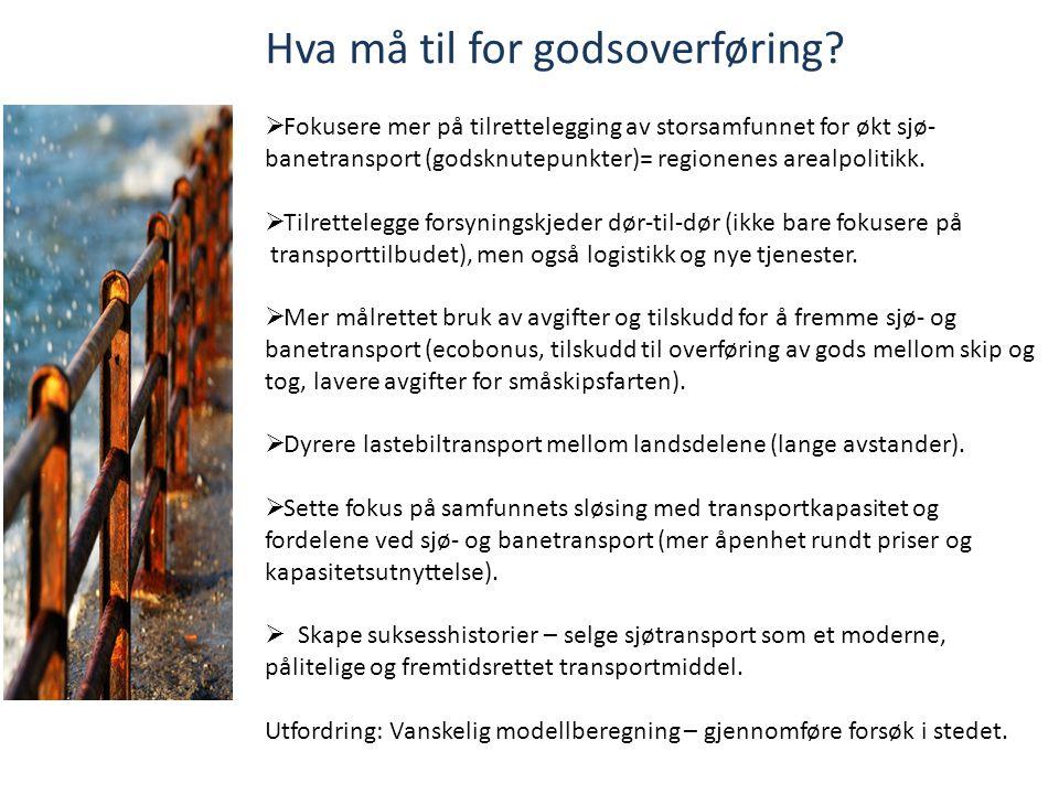  Fokusere mer på tilrettelegging av storsamfunnet for økt sjø- banetransport (godsknutepunkter)= regionenes arealpolitikk.  Tilrettelegge forsynings
