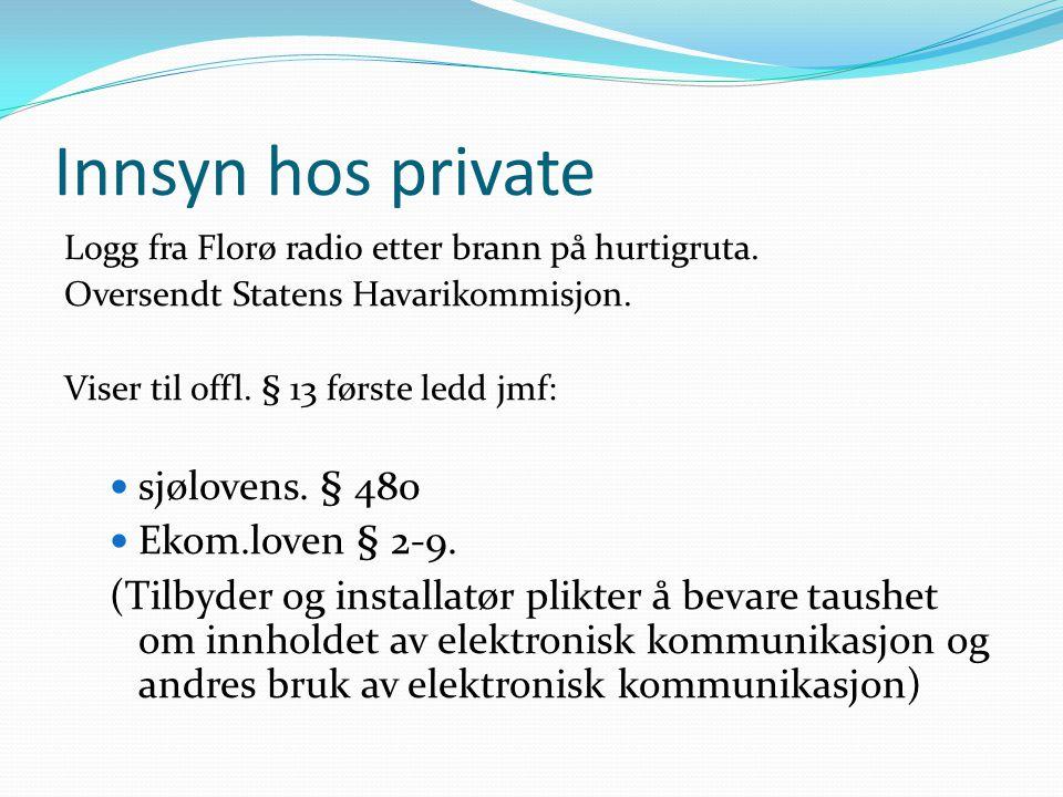 Innsyn hos private Logg fra Florø radio etter brann på hurtigruta. Oversendt Statens Havarikommisjon. Viser til offl. § 13 første ledd jmf:  sjøloven