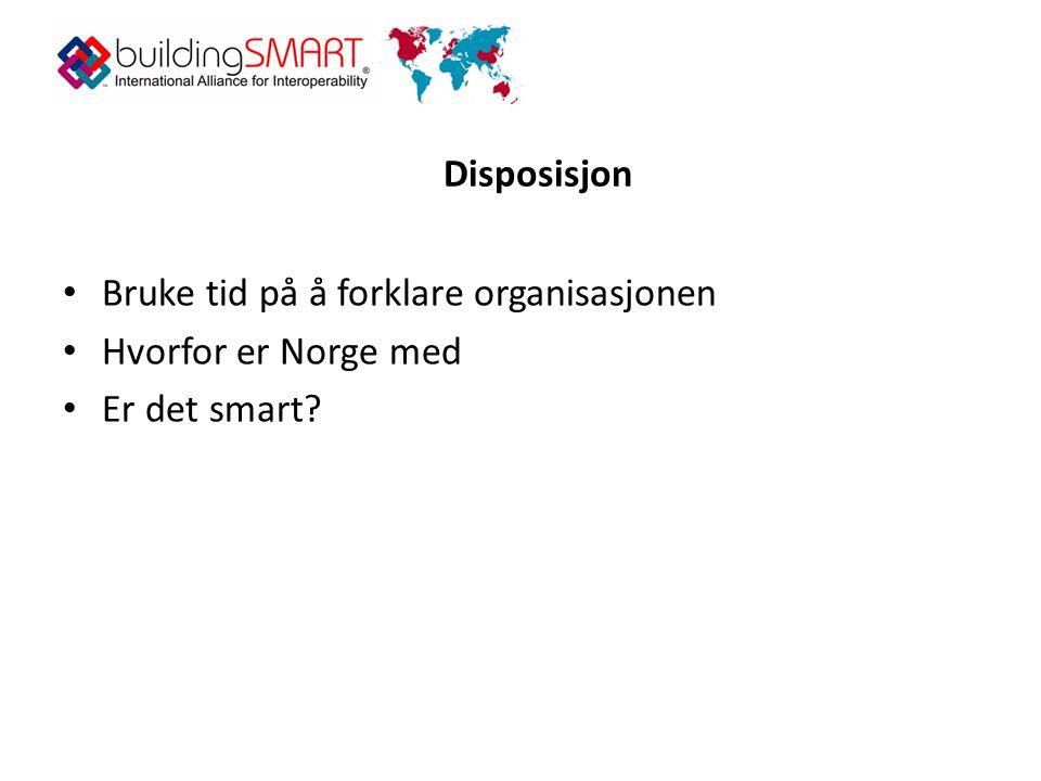 Disposisjon • Bruke tid på å forklare organisasjonen • Hvorfor er Norge med • Er det smart