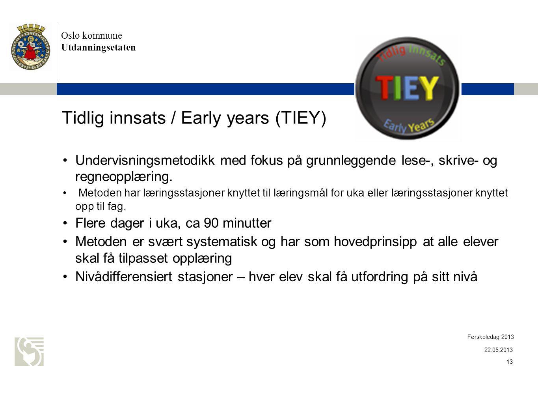 Oslo kommune Utdanningsetaten Tidlig innsats / Early years (TIEY) •Undervisningsmetodikk med fokus på grunnleggende lese-, skrive- og regneopplæring.