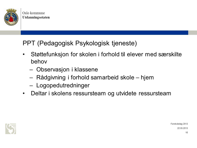 Oslo kommune Utdanningsetaten PPT (Pedagogisk Psykologisk tjeneste) •Støttefunksjon for skolen i forhold til elever med særskilte behov –Observasjon i