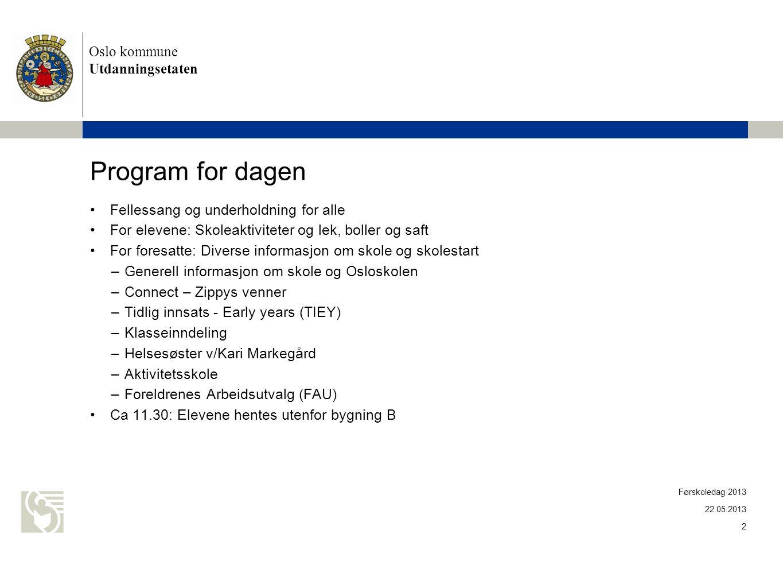Oslo kommune Utdanningsetaten Program for dagen •Fellessang og underholdning for alle •For elevene: Skoleaktiviteter og lek, boller og saft •For fores