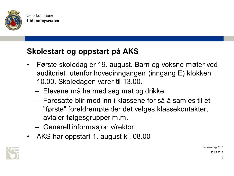 Oslo kommune Utdanningsetaten Skolestart og oppstart på AKS •Første skoledag er 19. august. Barn og voksne møter ved auditoriet utenfor hovedinngangen