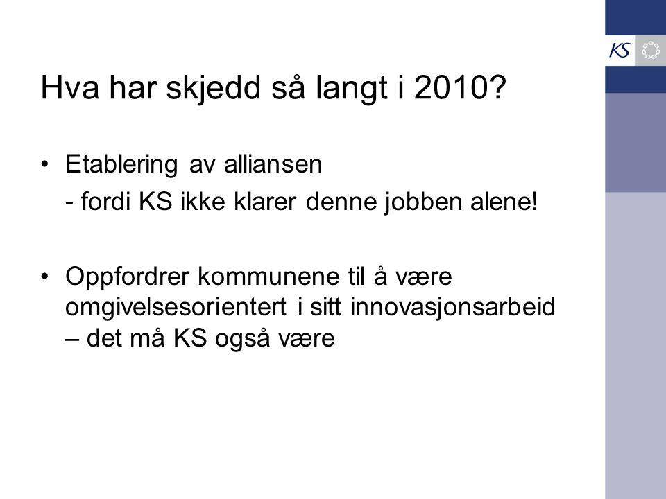 Hva har skjedd så langt i 2010. •Etablering av alliansen - fordi KS ikke klarer denne jobben alene.