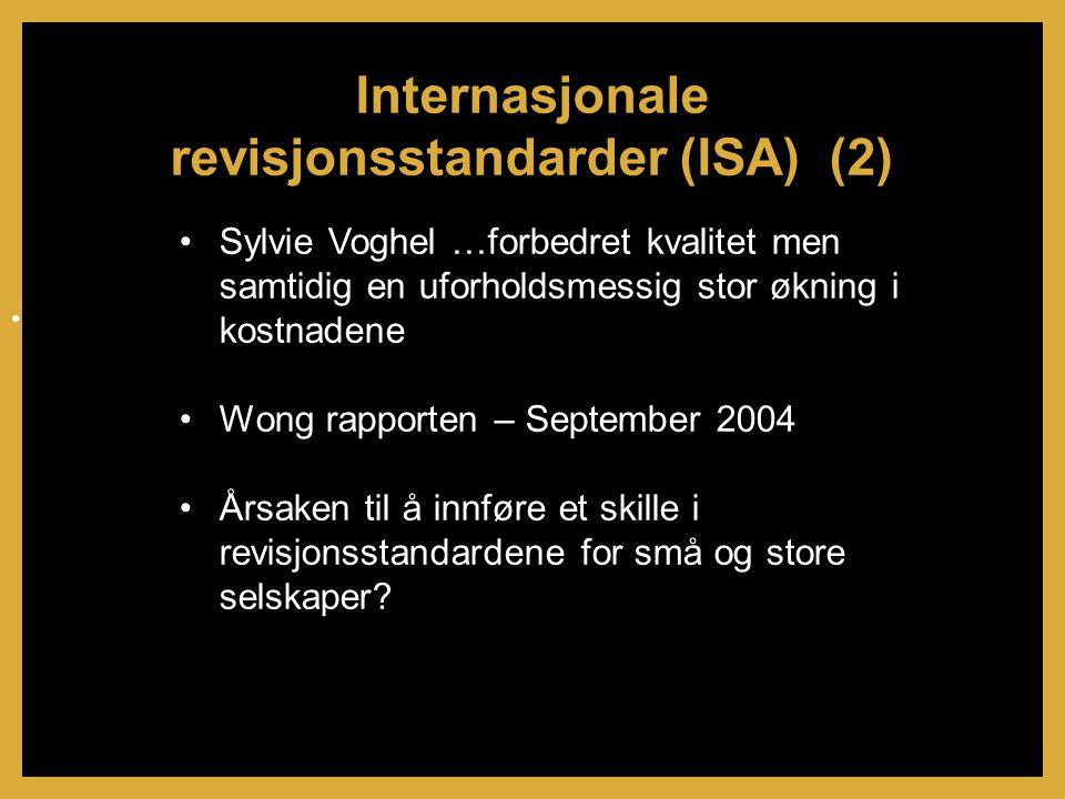 •Sylvie Voghel …forbedret kvalitet men samtidig en uforholdsmessig stor økning i kostnadene •Wong rapporten – September 2004 •Årsaken til å innføre et skille i revisjonsstandardene for små og store selskaper.