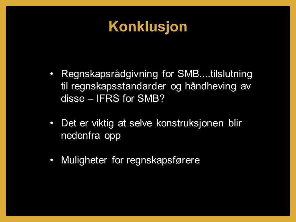 •Regnskapsrådgivning for SMB....tilslutning til regnskapsstandarder og håndheving av disse – IFRS for SMB.