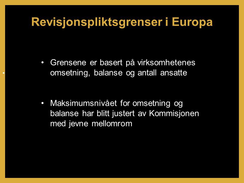 •Grensene er basert på virksomhetenes omsetning, balanse og antall ansatte •Maksimumsnivået for omsetning og balanse har blitt justert av Kommisjonen med jevne mellomrom Revisjonspliktsgrenser i Europa •