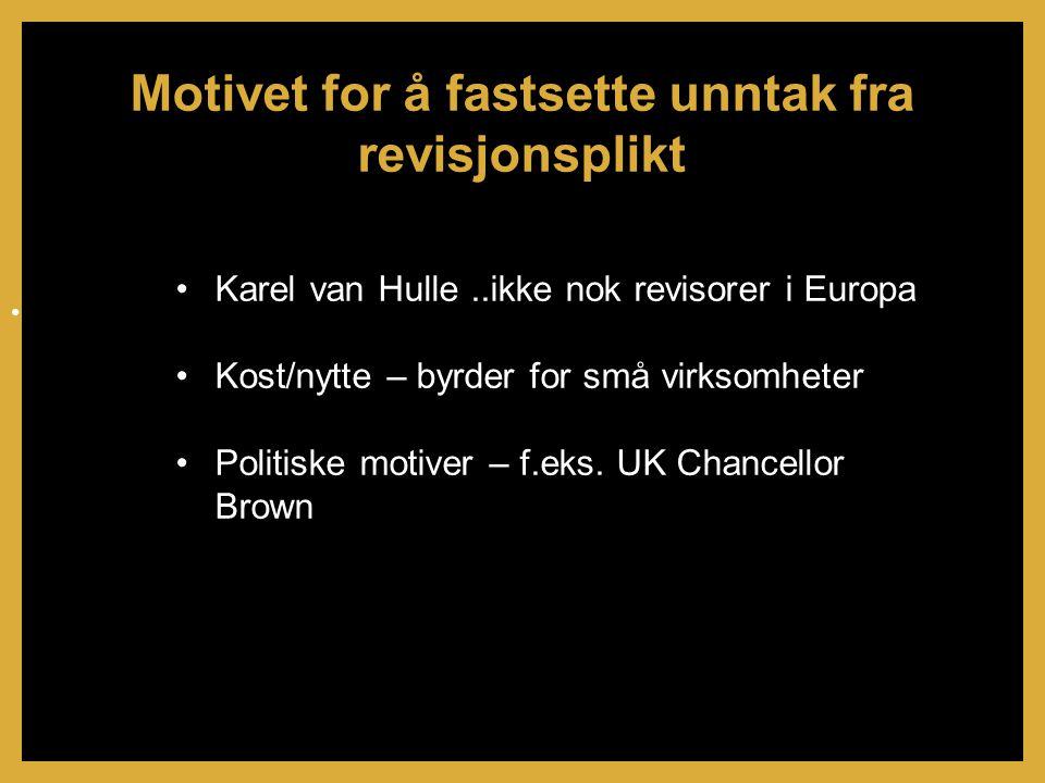•Karel van Hulle..ikke nok revisorer i Europa •Kost/nytte – byrder for små virksomheter •Politiske motiver – f.eks.