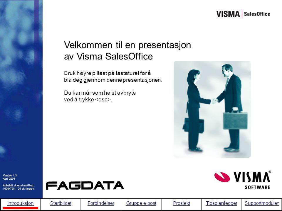 IntroduksjonStartbildetForbindelserGruppe e-postProsjektTidsplanleggerSupportmodulen Startbildet Dette oversiktsbildet er det første skjermbildet som kommer opp etter at du har logget deg inn i Visma SalesOffice.