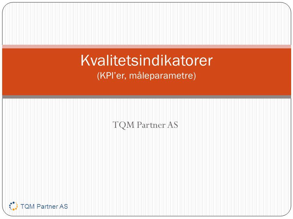 TQM Partner AS Kvalitetsindikatorer (KPI'er, måleparametre) TQM Partner AS