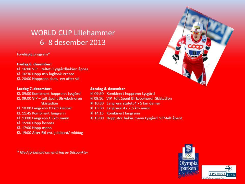 WORLD CUP Lillehammer 6- 8 desember 2013 Foreløpig program* Fredag 6. desember: Kl. 16:00 VIP – teltet i Lysgårdbakken åpnes Kl. 16:30 Hopp mix lagkon