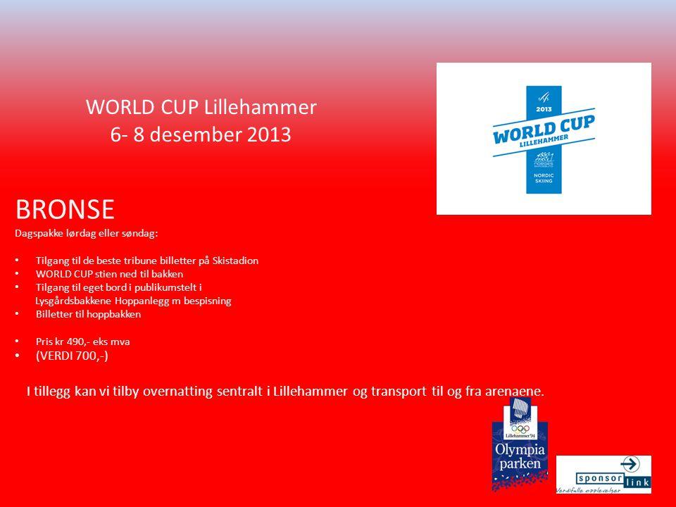 WORLD CUP Lillehammer 6- 8 desember 2013 BRONSE Dagspakke lørdag eller søndag: • Tilgang til de beste tribune billetter på Skistadion • WORLD CUP stien ned til bakken • Tilgang til eget bord i publikumstelt i Lysgårdsbakkene Hoppanlegg m bespisning • Billetter til hoppbakken • Pris kr 490,- eks mva • (VERDI 700,-) I tillegg kan vi tilby overnatting sentralt i Lillehammer og transport til og fra arenaene.