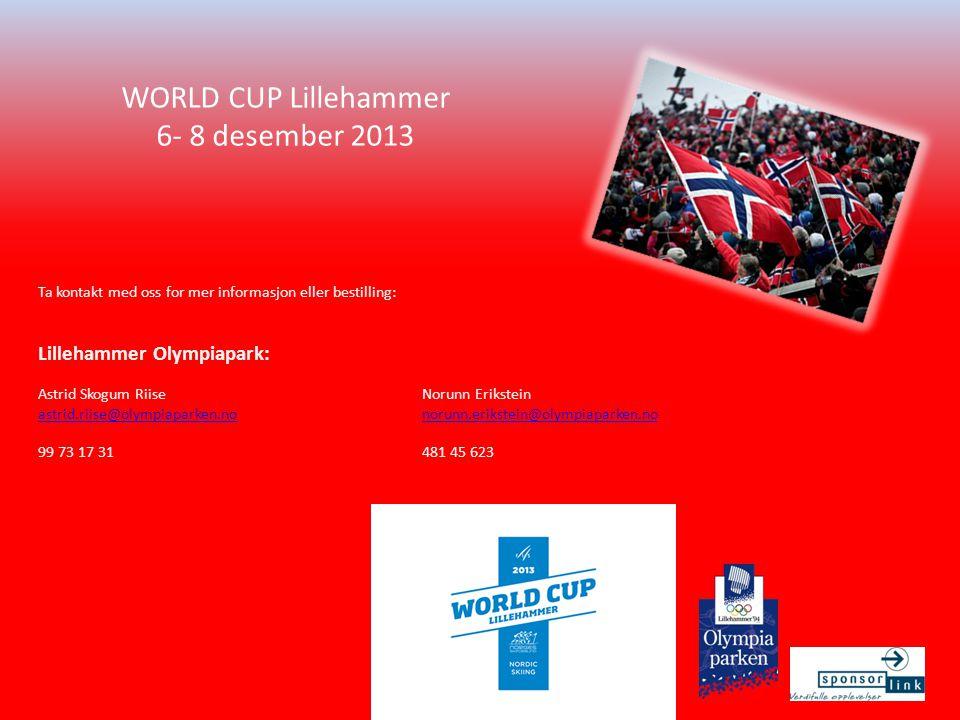 WORLD CUP Lillehammer 6- 8 desember 2013 Ta kontakt med oss for mer informasjon eller bestilling: Lillehammer Olympiapark: Astrid Skogum RiiseNorunn Erikstein astrid.riise@olympiaparken.nonorunn.erikstein@olympiaparken.no 99 73 17 31481 45 623