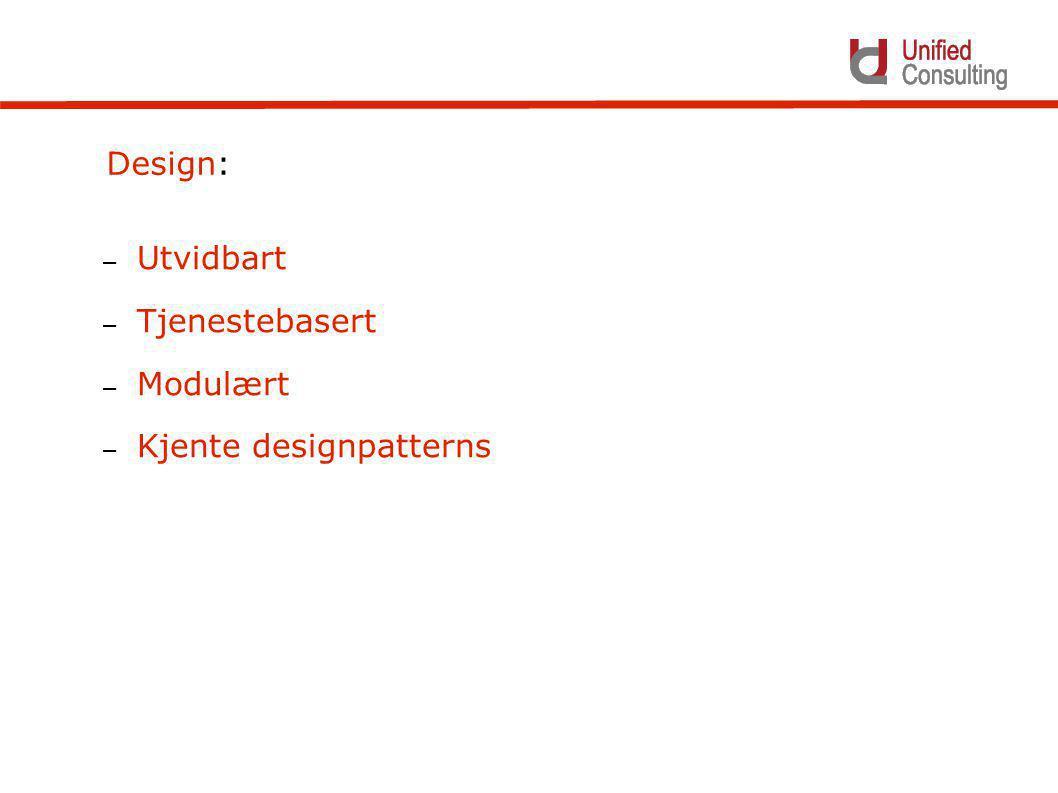 – Utvidbart – Tjenestebasert – Modulært – Kjente designpatterns Design: