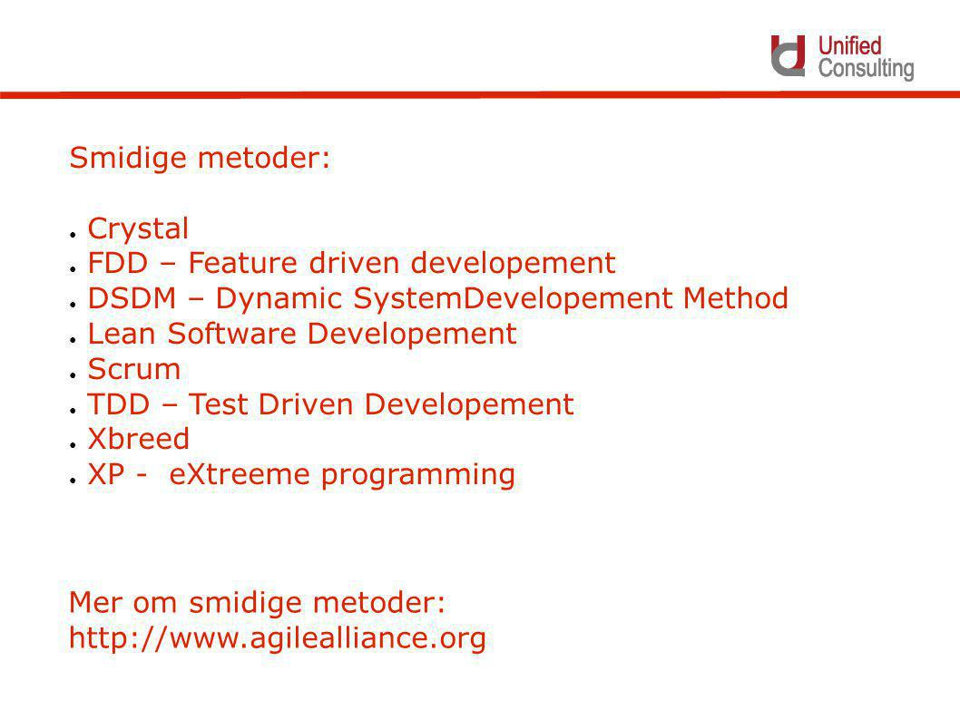 Smidige metoder: ● Crystal ● FDD – Feature driven developement ● DSDM – Dynamic SystemDevelopement Method ● Lean Software Developement ● Scrum ● TDD –