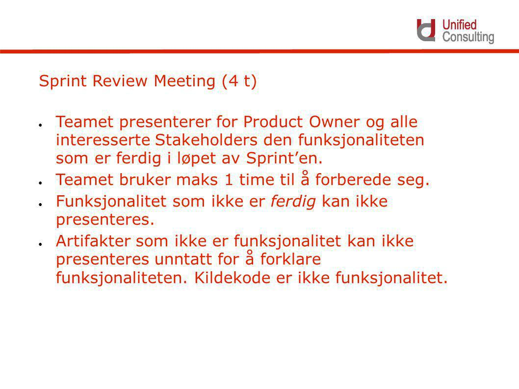 Sprint Review Meeting (4 t) ● Teamet presenterer for Product Owner og alle interesserte Stakeholders den funksjonaliteten som er ferdig i løpet av Spr