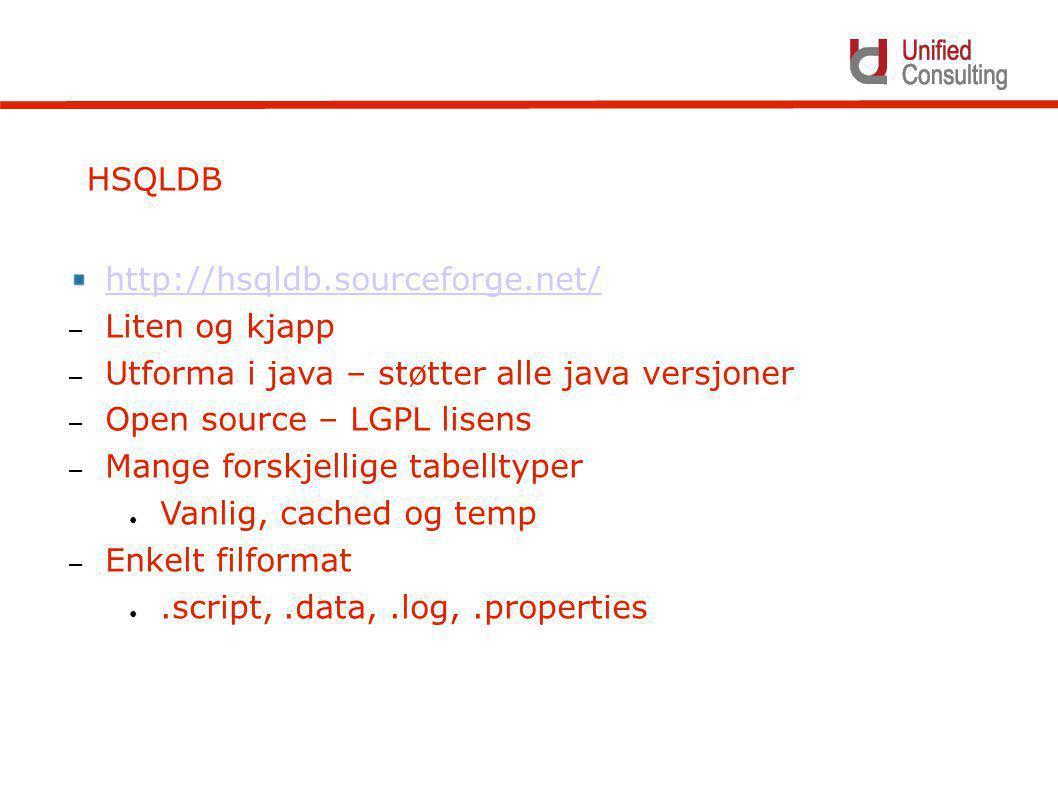 http://hsqldb.sourceforge.net/ – Liten og kjapp – Utforma i java – støtter alle java versjoner – Open source – LGPL lisens – Mange forskjellige tabelltyper ● Vanlig, cached og temp – Enkelt filformat ●.script,.data,.log,.properties HSQLDB