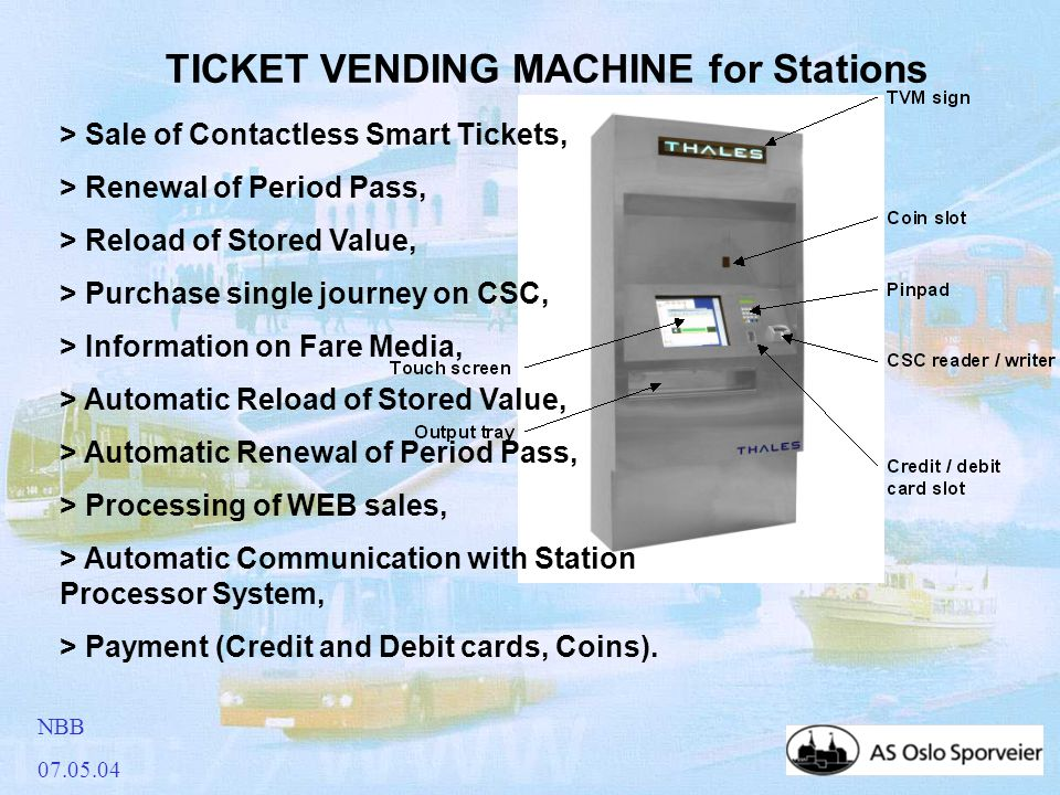 NBB 07.05.04 TICKET VENDING MACHINE for Stations > Sale of Contactless Smart Tickets, > Renewal of Period Pass, > Reload of Stored Value, > Purchase s