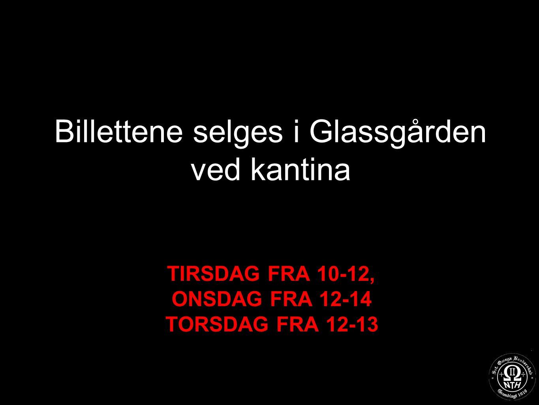 TIRSDAG FRA 10-12, ONSDAG FRA 12-14 TORSDAG FRA 12-13 Billettene selges i Glassgården ved kantina