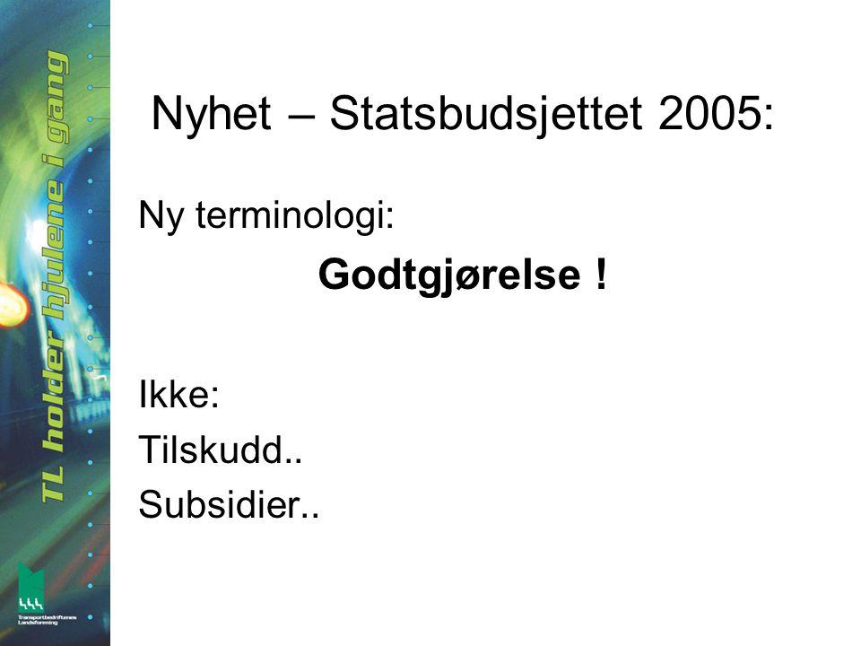 Nyhet – Statsbudsjettet 2005: Ny terminologi: Godtgjørelse ! Ikke: Tilskudd.. Subsidier..
