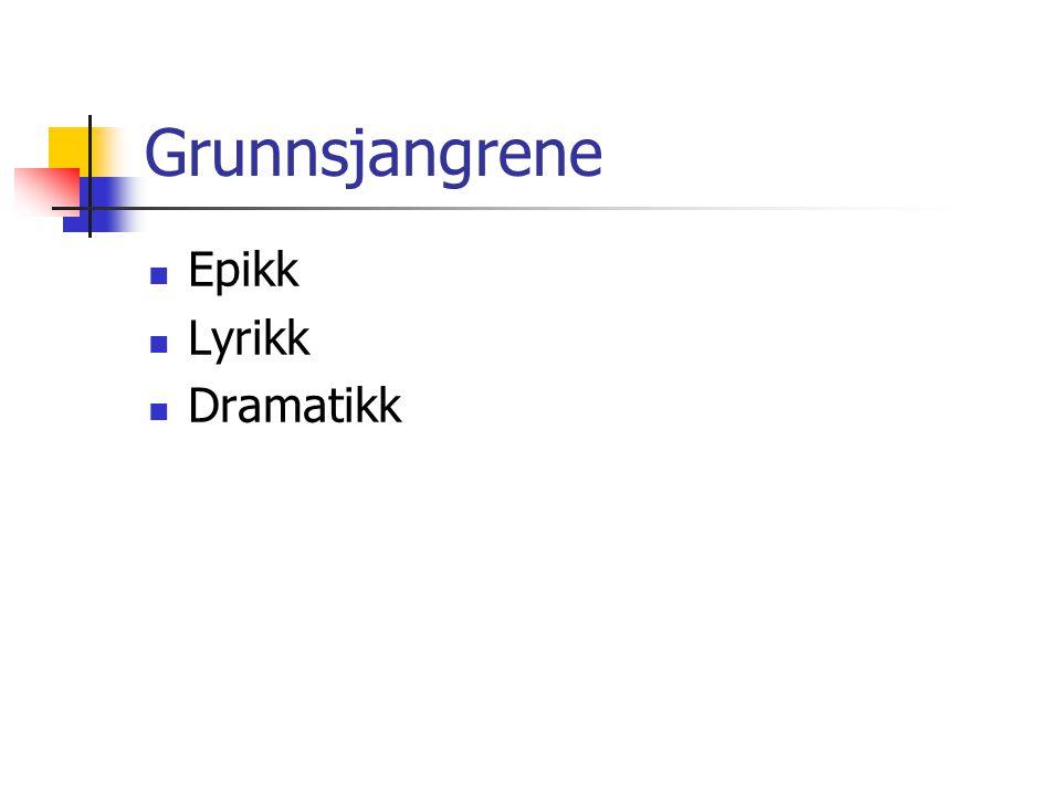 Grunnsjangrene  Epikk  Lyrikk  Dramatikk