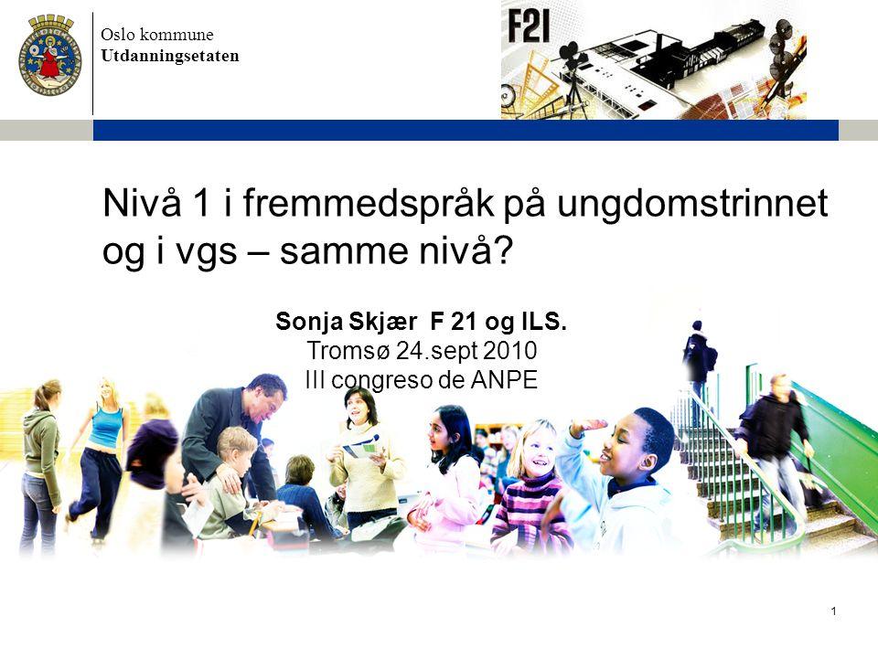 Oslo kommune Utdanningsetaten 1 Nivå 1 i fremmedspråk på ungdomstrinnet og i vgs – samme nivå.