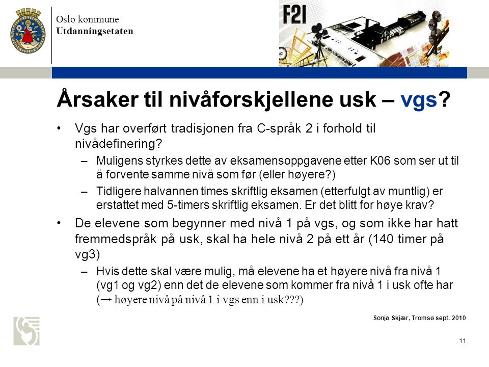 Oslo kommune Utdanningsetaten 11 Årsaker til nivåforskjellene usk – vgs.