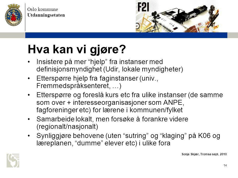 Oslo kommune Utdanningsetaten 15 Konkrete forslag / behov •Vi trenger å definere hva som ligger i f.eks.