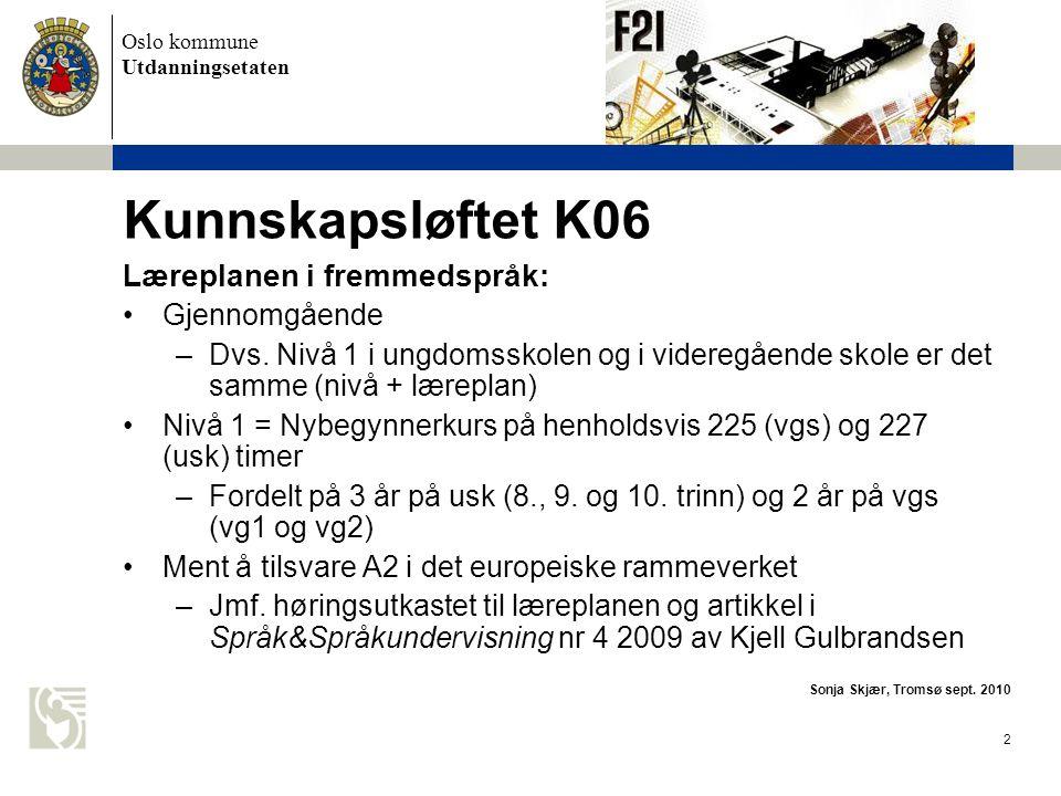 Oslo kommune Utdanningsetaten 2 Kunnskapsløftet K06 Læreplanen i fremmedspråk: •Gjennomgående –Dvs.