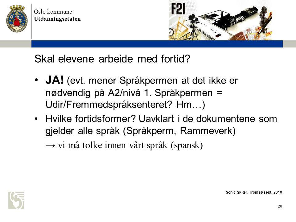 Oslo kommune Utdanningsetaten 20 Skal elevene arbeide med fortid.