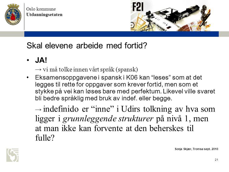 Oslo kommune Utdanningsetaten 22 Skal elevene arbeide med fortid.