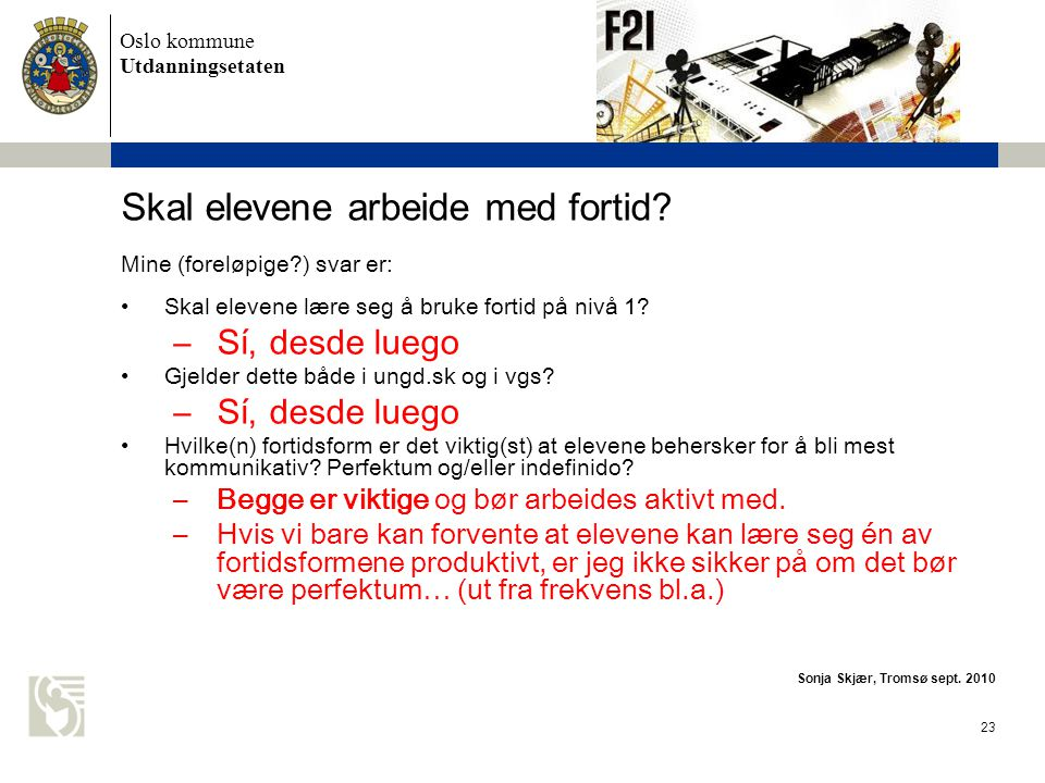 Oslo kommune Utdanningsetaten 23 Skal elevene arbeide med fortid.
