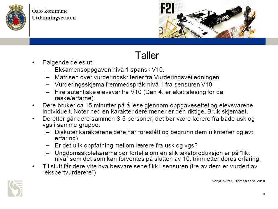 Oslo kommune Utdanningsetaten 9 Taller •Følgende deles ut: –Eksamensoppgaven nivå 1 spansk V10.