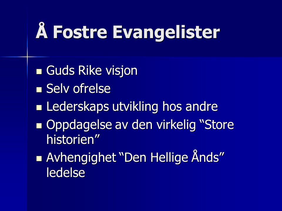 """Å Fostre Evangelister  Guds Rike visjon  Selv ofrelse  Lederskaps utvikling hos andre  Oppdagelse av den virkelig """"Store historien""""  Avhengighet"""