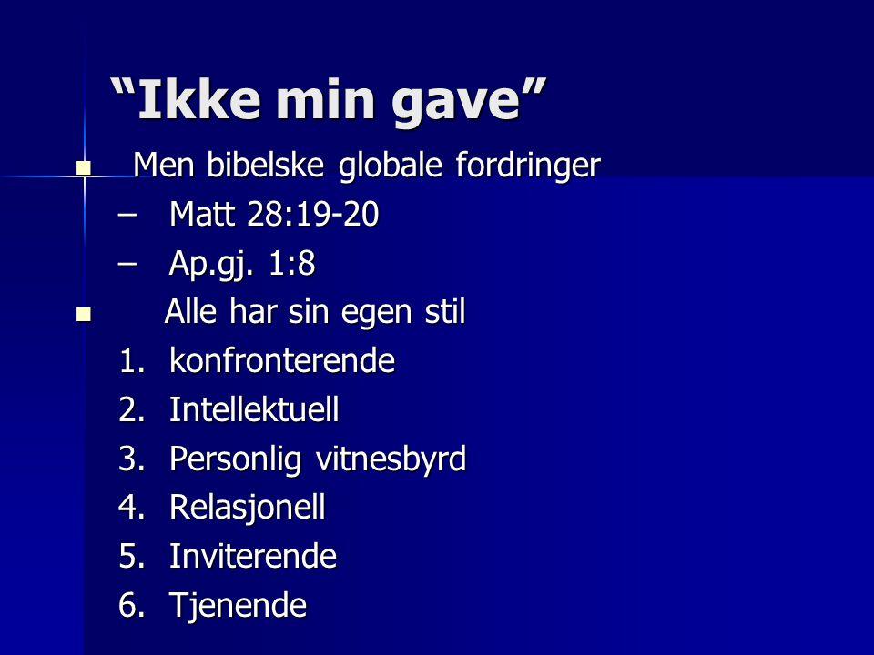 """""""Ikke min gave""""  Men bibelske globale fordringer –Matt 28:19-20 –Ap.gj. 1:8  Alle har sin egen stil 1.konfronterende 2.Intellektuell 3.Personlig vit"""