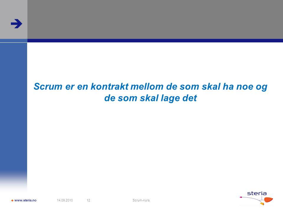  www.steria.no  Scrum er en kontrakt mellom de som skal ha noe og de som skal lage det 14.09.2010 Scrum-kurs 12